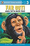 Far Out!: Animals That Do Amazing Things (Penguin Young Readers, Level 3)