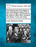The Penal Code of the State of New York Being Chapter 676 of the Laws of 1881, As Amended by the Laws of 1882-1901, Inclusive with Notes, Forms and In, Lewis Rathbone Parker, 1277088551