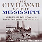 The Civil War on the Mississippi: Union Sailors, Gunboat Captains, and the Campaign to Control the River | Barbara Brooks Tomblin