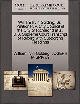 Book William Irvin Golding, Sr., Petitioner, v. City Council of the City of Richmond et al. U.S. Supreme Court Transcript of Record with Supporting Pleadings
