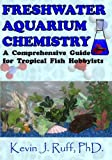 img - for Freshwater Aquarium Chemistry: A Comprehensive Guide for Tropical Fish Hobbyists book / textbook / text book