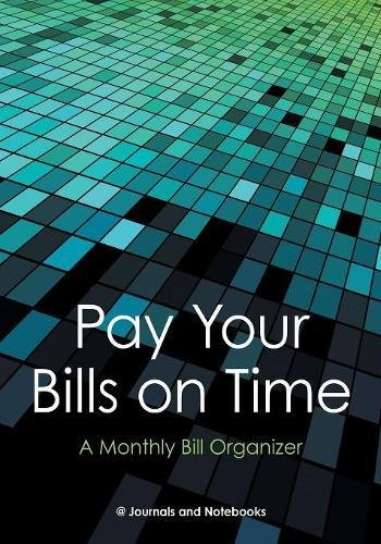 Pay Your Bills on Time. A Monthly Bill Organizer. PDF
