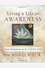 Living a Life of Awareness: Daily Meditations on the Toltec Path by don Miguel Ruiz Jr. (2013-12-05) Paperback