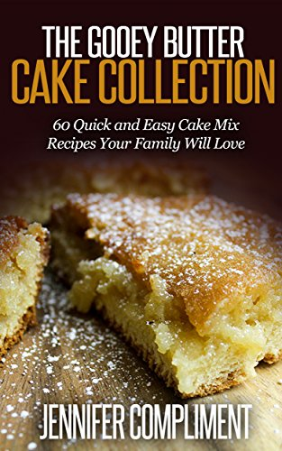 The Gooey Butter Cake Collection: 60 Quick and Easy Cake Mix Recipes Your Family Will Love by [Compliment, Jennifer]
