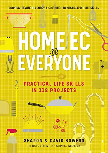 Book Cover: Home Ec for Everyone: Practical Life Skills in 118 Projects: Cooking · Sewing · Laundry & Clothing · Domestic Arts · Life Skills