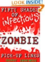Fifty Shades of Infectious Zombie Pick-up Lines (Secret Anonymous Parodies Book 5)