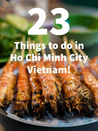 23 Things To Do In Ho Chi Minh City, Vietnam on Amazon Prime Video UK