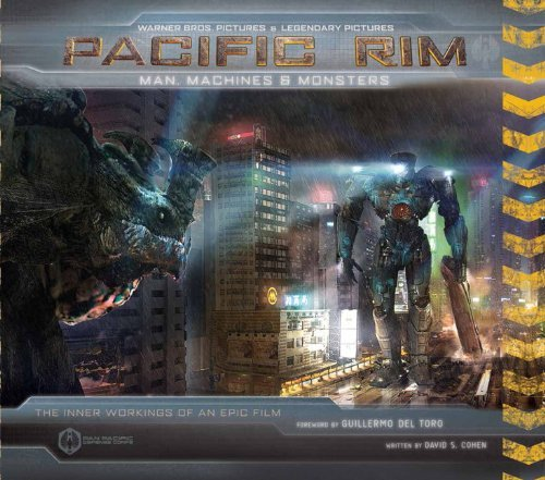 By David S Cohen - Pacific Rim: Man, Machines, and Monsters (Har/Pstr) (9/29/13)