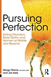 img - for Pursuing Perfection: Eating Disorders, Body Myths, and Women at Midlife and Beyond book / textbook / text book