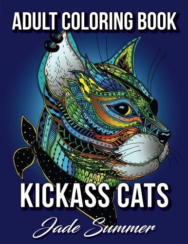 Kickass Cats An Adult Coloring Book With Jungle Adorable Kittens And Stress Relieving Mandala Patterns For Relaxation Happiness