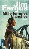 vignette de 'Trilogie Mille femmes blanches n° 1<br /> Mille femmes blanches (Jim Fergus)'