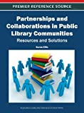 Partnerships and Collaborations in Public Library Communities : Resources and Solutions, Ellis, Karen, 1613503873