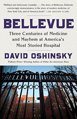 Bellevue: Three Centuries of Medicine and Mayhem at America's Most Storied Hospital ()