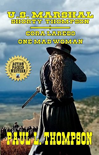 U.S. Marshal Shorty Thompson - Cora Laredo - One Mad Woman: Tales Of The Old West Book 53 by [Thompson, Paul L.]