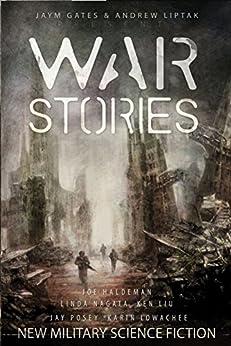 War Stories by [Haldeman, Joe, Nagata, Linda, Lowachee, Karin, Liu, Ken, Posey, Jay, Sutter, James]