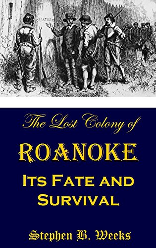 The Lost Colony of Roanoke: Its Fate and Survival (1915)