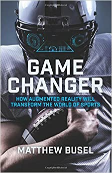 Game Changer: How Augmented Reality Will Transform the World of Sports