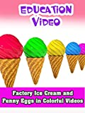 Education Video - Factory Ice Cream and Funny Eggs in Colorful Videos