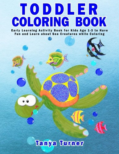 Learning About Sea Animals - Toddler Coloring Book: Early Learning Activity Book for Kids Age 1-3 to Have Fun and Learn about Sea Creatures while Coloring (Volume 4)