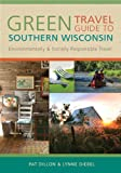 Green Travel Guide to Southern Wisconsin, Pat Dillon and Lynne Smith Diebel, 0299235440