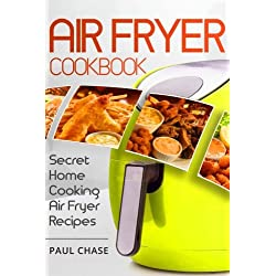 Air Fryer Cookbook: Secret Home Cooking Air Fryer Recipes