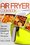 img - for Air Fryer Cookbook: Secret Home Cooking Air Fryer Recipes book / textbook / text book
