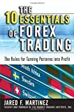 The 10 Essentials of Forex Trading: The Rules for Turning Trading Patterns Into Profit by Martinez, Jared (2007) Hardcover