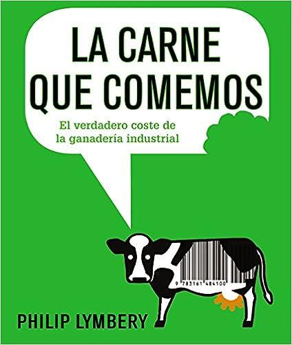 La Carne Que Comemos: El Verdadero Coste De La Ganadería Industrial (libros Singulares (ls)) por Philip Lymbery