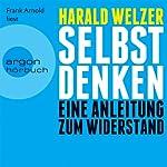Selbst denken: Eine Anleitung zum Widerstand | Harald Welzer