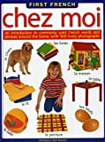 img - for First French: Chez Moi: An introduction to commonly used French words and phrases around the home, with 500 lively photographs (English and French Edition) book / textbook / text book