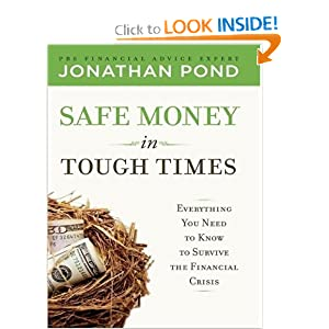 Safe Money in Tough Times: Everything You Need to Know to Survive the Financial Crisis Jonathan D. Pond