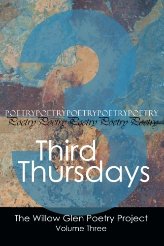 Third Thursdays (The Willow Glen Poetry Project) (Volume 3)