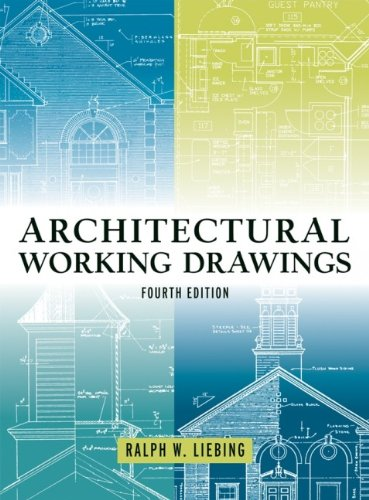 Architectural Working Drawings, Fourth Edition (The Professional Practice Of Architectural Working Drawings)