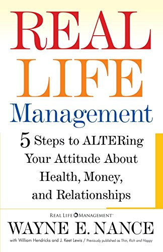 Real Life Management: Five Steps to ALTERing Your Attitude About Health, Money, and Relationships