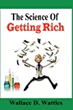 The Science of Getting Rich, Wallace Wattles, 1478253150