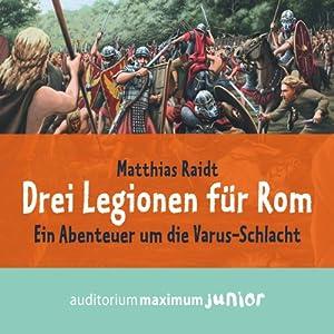 Drei Legionen für Rom. Ein Abenteuer um die Varus-Schlacht Hörbuch