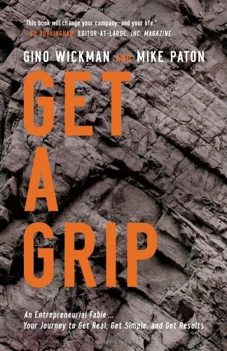 Get A Grip: An Entrepreneurial Fable . . . Your Journey to Get Real, Get Simple, and Get Results [Hardcover] [2012] (Author) Gino Wickman, Mike Paton