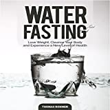 #3: Water Fasting: Lose Weight, Cleanse Your Body, and Discover a New Level of Health