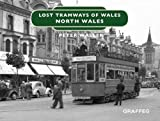Lost Tramways: North Wales (Lost Lines)