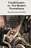 Frankenstein; or, the Modern Prometheus, Mary Woolstonecraft Shelley, 1466244720