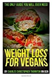 Weight Loss for Vegans, Charles Chirstopher Thornton  Bsn, 1494738279