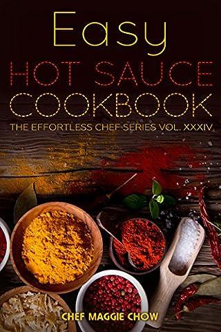 Easy Hot Sauce Cookbook (Hot Sauce Cookbook, Hot Sauce Recipes, Hot Sauce Book, Hot Sauce Recipe Book - Hot Sauce Recipes