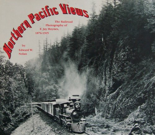 Northern Pacific views: The railroad photography of F. Jay Haynes, 1876-1905 by Edward W Nolan (1983-05-03)