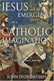 Jesus and the Emergence of a Catholic Imagination, John Pfordresher, 0809144530