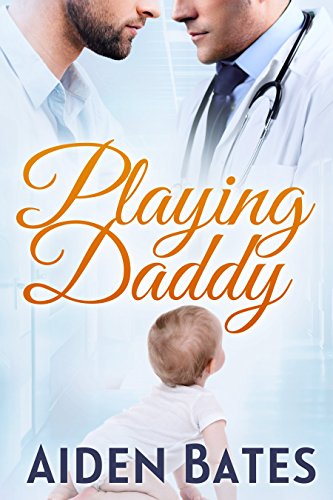 Playing Daddy: An Mpreg Romance (Silver Oak Medical Center Book 2)