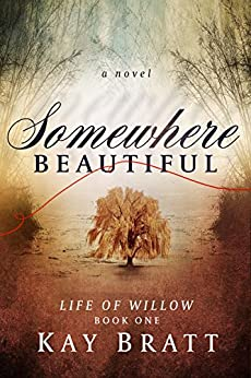 Somewhere Beautiful (Life of Willow Book 1) by [Bratt, Kay]