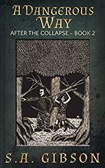 A Dangerous Way: After the Collapse - Book 2 by [Gibson, S. A.]