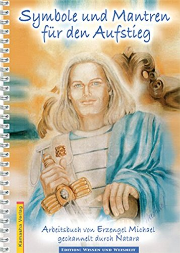 Symbole und Mantren für den Aufstieg: Arbeitsbuch von Erzengel Michael gechannelt durch Natara (Edition Wissen und Weisheit)