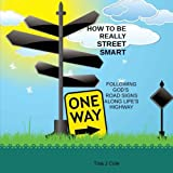 How To Be Really Street Smart: Following God's Road Signs Along Life's Highway