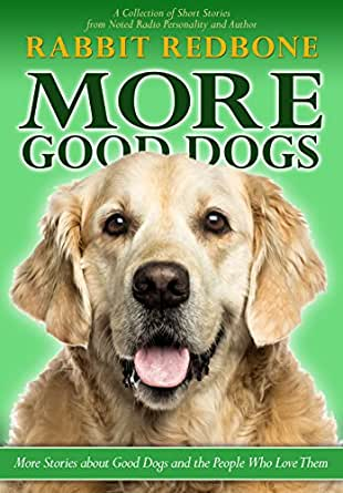 More Good Dogs: More Stories About Good Dogs and the People Who Love